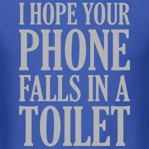 I Hope Your Phone Falls In The Toilet - Men's T-Shirt