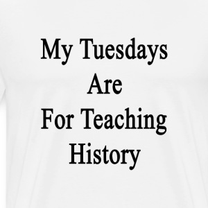 my_tuesdays_are_for_teaching_history T-Shirts - Men's Premium T-Shirt