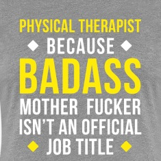 Badass Physical Therapist Professions T Shirt Women's T-Shirts