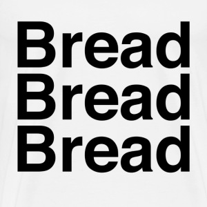 Bread Bread Bread - Men's Premium T-Shirt