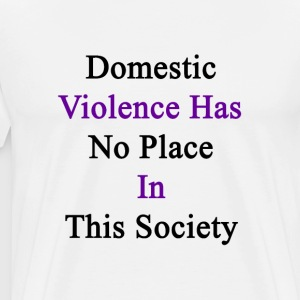 domestic_violence_has_no_place_in_this_s T-Shirts - Men's Premium T-Shirt