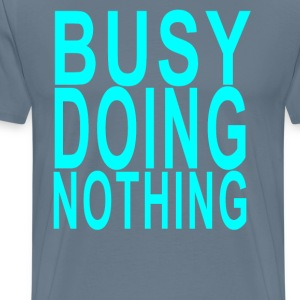busy_doing_nothing - Men's Premium T-Shirt