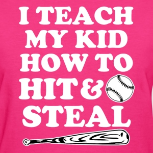 I Teach my kid how to Hit and Steal funny baseball - Women's T-Shirt