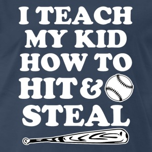 I Teach my kid how to Hit and Steal funny baseball - Men's Premium T-Shirt