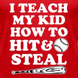 I Teach my kid how to Hit and Steal funny baseball - Women's Premium Tank Top