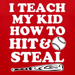 I Teach my kid how to Hit and Steal funny baseball - Men's Premium Tank