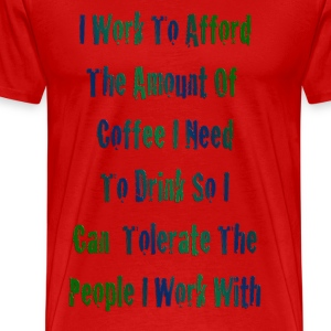 I Work To Afford Coffee T-Shirts - Men's Premium T-Shirt