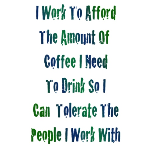 I Work To Afford Coffee