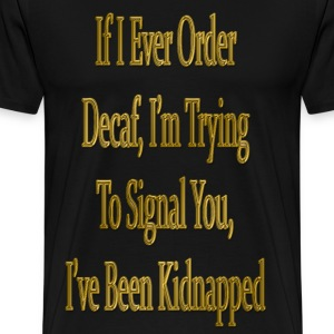 If I Ever Order Decaf T-Shirts - Men's Premium T-Shirt
