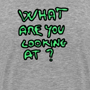 what are you looking at ? T-Shirts - Men's Premium T-Shirt