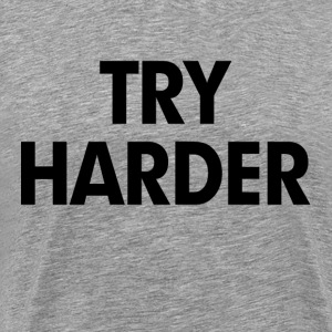 Try Harder T-Shirts - Men's Premium T-Shirt