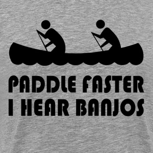Paddle Faster Hear Banjos T-Shirts - Men's Premium T-Shirt