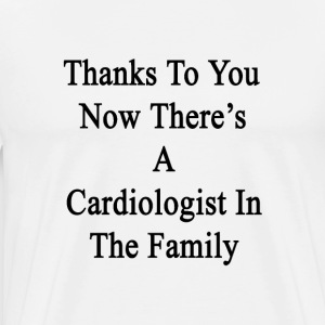 thanks_to_you_now_theres_a_cardiologist_ T-Shirts - Men's Premium T-Shirt
