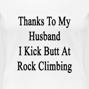 thanks_to_my_husband_i_kick_butt_at_rock Women's T-Shirts - Women's Premium T-Shirt