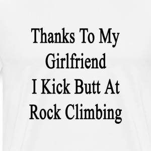 thanks_to_my_girlfriend_i_kick_butt_at_r T-Shirts - Men's Premium T-Shirt