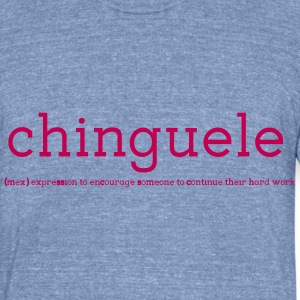 Chinguele - Mexican Motivation T-Shirts - Unisex Tri-Blend T-Shirt by American Apparel