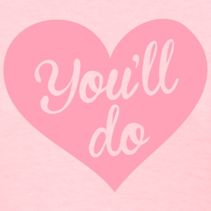 You'll do heart - Women's T-Shirt