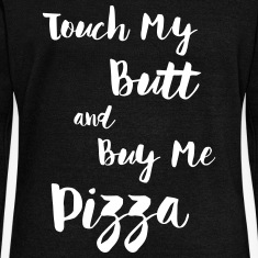 Touch My Butt And Buy Me Pizza Long Sleeve Shirts