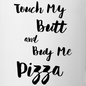 Touch My Butt And Buy Me Pizza Mugs & Drinkware - Coffee/Tea Mug