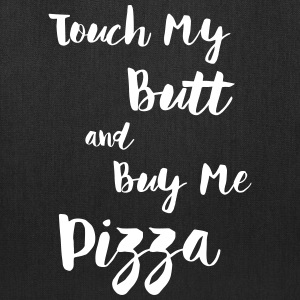 Touch My Butt And Buy Me Pizza Bags & backpacks - Tote Bag