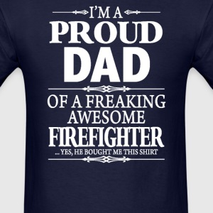 I'm Proud Dad Of Firefighter - Men's T-Shirt