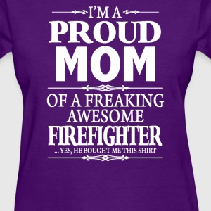 I'm Proud Mom Of Firefighter - Women's T-Shirt