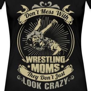 DON'T MESS WITH WRESTLING MOM - Women's Premium T-Shirt