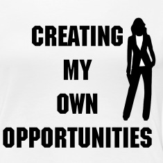 Creating My Own Opportunities