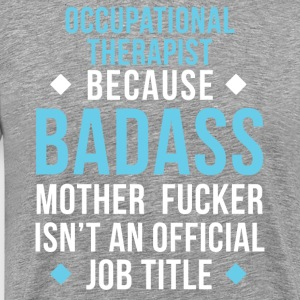 Badass Occupational Therapist Professions T Shirt T-Shirts - Men's Premium T-Shirt