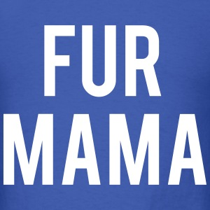Fur Mama T-Shirts - Men's T-Shirt