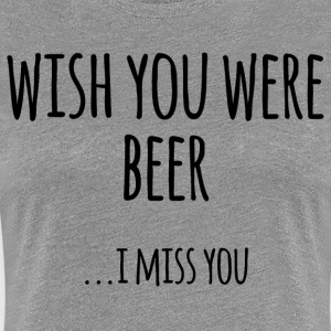 Wish You Were Beer - Women's Premium T-Shirt