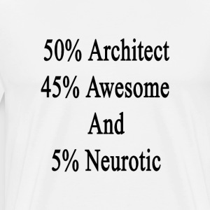 50_architect_45_awesome_and_5_neurotic T-Shirts - Men's Premium T-Shirt