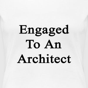 engaged_to_an_architect Women's T-Shirts - Women's Premium T-Shirt