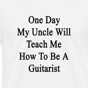 one_day_uncle_will_teach_me_how_to_be_a_ T-Shirts - Men's Premium T-Shirt