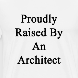 proudly_raised_by_an_architect T-Shirts - Men's Premium T-Shirt