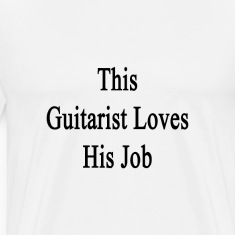 this_guitarist_loves_his_job T-Shirts