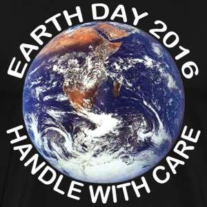 Earth Day 2016 Handle With Care - Men's Premium T-Shirt