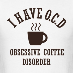Obsessive Coffee Disorder - Men's T-Shirt