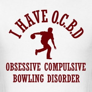 Funny Obsessive Compulsive Bowling Disorder - Men's T-Shirt