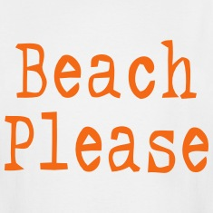 BEACH PLEASE T-Shirts