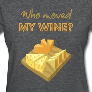 Who moved my wine?  - Women's T-Shirt