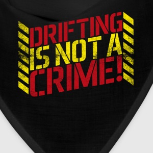 Drifting is Not A Crime! - Bandana