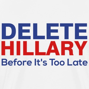 Delete Hillary Before It's Too Late - Men's Premium T-Shirt