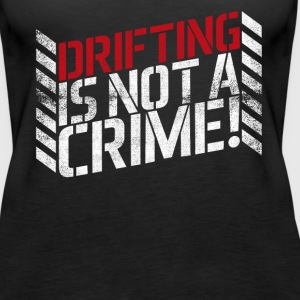Drifting is Not A Crime! - Women's Premium Tank Top