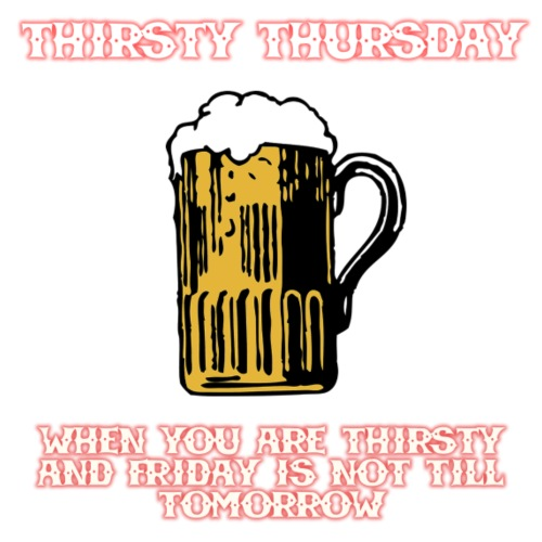 Thirsty Thursday Friday