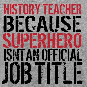 Limited Edition 'Superhero History Teacher' tee - Men's Premium T-Shirt