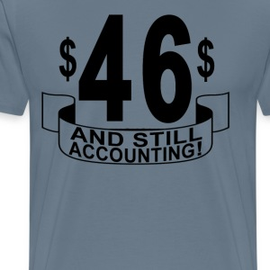 46_and_still_accounting - Men's Premium T-Shirt