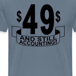 49_and_still_accounting - Men's Premium T-Shirt