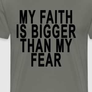 my_faith_is_bigger_than_my_fear - Men's Premium T-Shirt