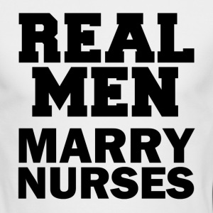 Real Men Marry Nurses funny shirt - Men's Long Sleeve T-Shirt by Next Level
